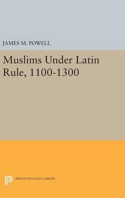 Muslims Under Latin Rule, 1100-1300 - Princeton Legacy Library 3414 (Hardback)