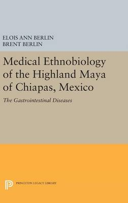 Medical Ethnobiology of the Highland Maya of Chiapas, Mexico: The Gastrointestinal Diseases - Princeton Legacy Library 1740 (Hardback)
