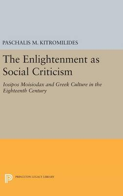 The Enlightenment as Social Criticism: Iosipos Moisiodax and Greek Culture in the Eighteenth Century - Princeton Legacy Library (Hardback)