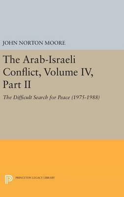 The Arab-Israeli Conflict, Volume IV, Part II: The Difficult Search for Peace (1975-1988) - Princeton Legacy Library (Hardback)