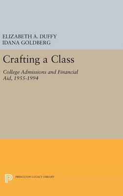 Crafting a Class: College Admissions and Financial Aid, 1955-1994 - The William G. Bowen Series 77 (Hardback)