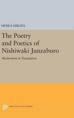 The Poetry and Poetics of Nishiwaki Junzaburo: Modernism in Translation - Studies of the East Asian Institute (Hardback)