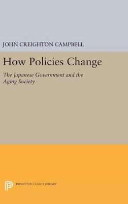 How Policies Change: The Japanese Government and the Aging Society - Princeton Legacy Library (Hardback)