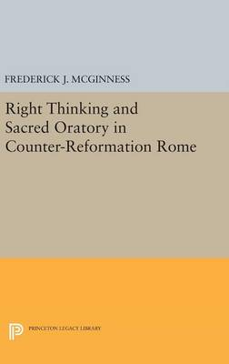 Right Thinking and Sacred Oratory in Counter-Reformation Rome - Princeton Legacy Library 305 (Hardback)
