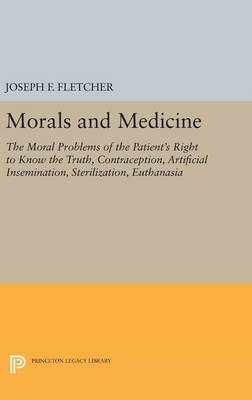 Morals and Medicine: The Moral Problems of the Patient's Right to Know the Truth, Contraception, Artificial Insemination, Sterilization, Euthanasia - Princeton Legacy Library (Hardback)