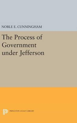 The Process of Government under Jefferson - Princeton Legacy Library (Hardback)