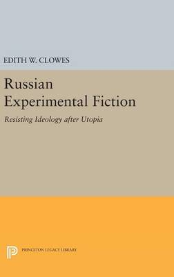 Russian Experimental Fiction: Resisting Ideology after Utopia - Princeton Legacy Library 273 (Hardback)