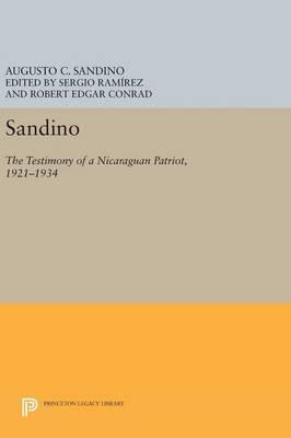Sandino: The Testimony of a Nicaraguan Patriot, 1921-1934 - Princeton Legacy Library 3418 (Hardback)