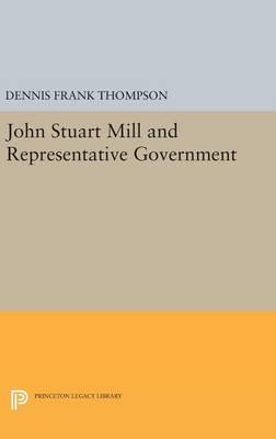 John Stuart Mill and Representative Government - Princeton Legacy Library (Hardback)