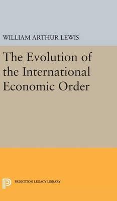 The Evolution of the International Economic Order - Eliot Janeway Lectures on Historical Economics (Hardback)