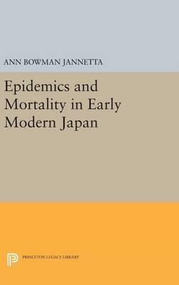 Epidemics and Mortality in Early Modern Japan - Princeton Legacy Library 3209 (Hardback)