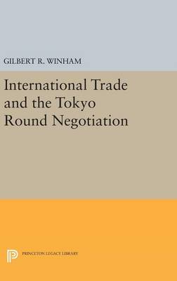 International Trade and the Tokyo Round Negotiation - Princeton Legacy Library 3219 (Hardback)