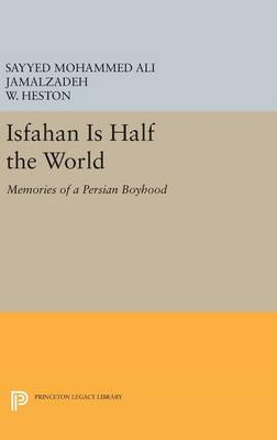 Isfahan Is Half the World: Memories of a Persian Boyhood - Princeton Legacy Library (Hardback)