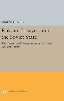 Russian Lawyers and the Soviet State: The Origins and Development of the Soviet Bar, 1917-1939 - Princeton Legacy Library (Hardback)