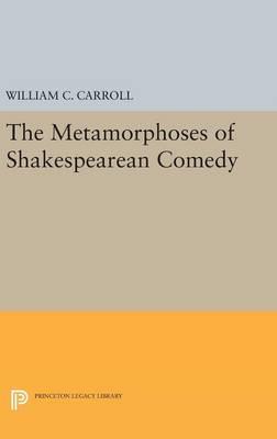 The Metamorphoses of Shakespearean Comedy - Princeton Legacy Library (Hardback)
