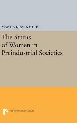 The Status of Women in Preindustrial Societies - Princeton Legacy Library (Hardback)