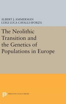 The Neolithic Transition and the Genetics of Populations in Europe - Princeton Legacy Library 836 (Hardback)
