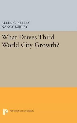 What Drives Third World City Growth? - Princeton Legacy Library (Hardback)
