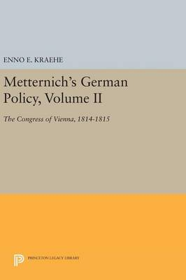 Metternich's German Policy, Volume II: The Congress of Vienna, 1814-1815 - Princeton Legacy Library 2769 (Hardback)