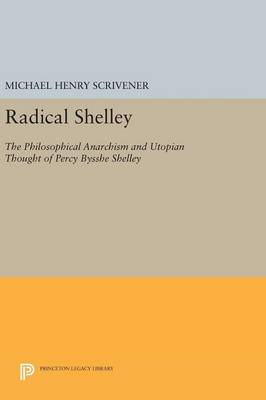 Radical Shelley: The Philosophical Anarchism and Utopian Thought of Percy Bysshe Shelley - Princeton Legacy Library (Hardback)