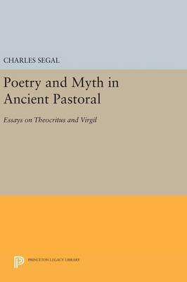 Poetry and Myth in Ancient Pastoral: Essays on Theocritus and Virgil - Princeton Legacy Library (Hardback)