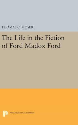 The Life in the Fiction of Ford Madox Ford - Princeton Legacy Library (Hardback)