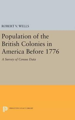 Population of the British Colonies in America Before 1776: A Survey of Census Data - Princeton Legacy Library 3144 (Hardback)