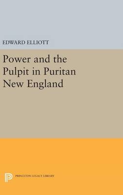 Power and the Pulpit in Puritan New England - Princeton Legacy Library 3338 (Hardback)