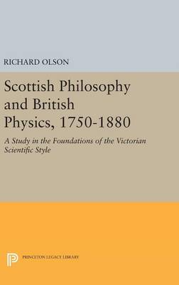 Scottish Philosophy and British Physics, 1740-1870: A Study in the Foundations of the Victorian Scientific Style - Princeton Legacy Library (Hardback)