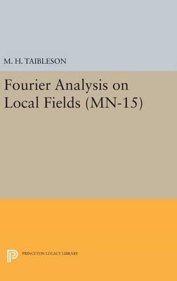 Fourier Analysis on Local Fields. (MN-15) - Mathematical Notes (Hardback)