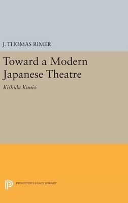 Toward a Modern Japanese Theatre: Kishida Kunio - Princeton Legacy Library (Hardback)