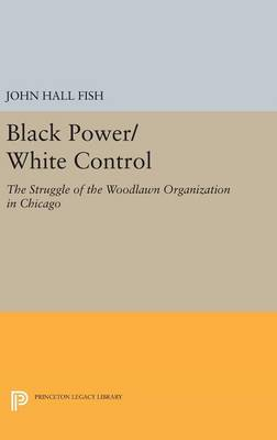 Black Power/White Control: The Struggle of the Woodlawn Organization in Chicago - Princeton Legacy Library (Hardback)