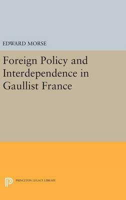 Foreign Policy and Interdependence in Gaullist France - Princeton Legacy Library (Hardback)