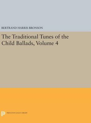 The Traditional Tunes of the Child Ballads, Volume 4: With Their Texts, according to the Extant Records of Great Britain and America - Princeton Legacy Library 1598 (Hardback)