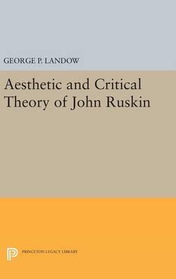 Aesthetic and Critical Theory of John Ruskin - Princeton Legacy Library (Hardback)