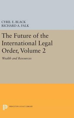 The Future of the International Legal Order, Volume 2: Wealth and Resources - Princeton Legacy Library (Hardback)