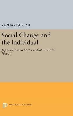 Social Change and the Individual: Japan Before and After Defeat in World War II - Princeton Legacy Library 2864 (Hardback)