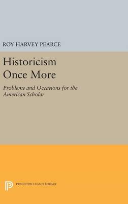 Historicism Once More: Problems and Occasions for the American Scholar - Princeton Legacy Library 2055 (Hardback)