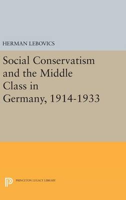 Social Conservatism and the Middle Class in Germany, 1914-1933 - Princeton Legacy Library (Hardback)
