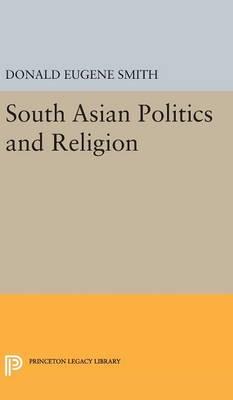 South Asian Politics and Religion - Princeton Legacy Library (Hardback)