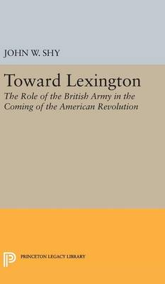 Toward Lexington - Princeton Legacy Library (Hardback)