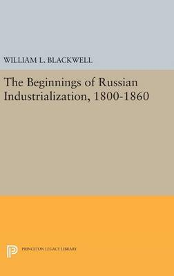 Beginnings of Russian Industrialization, 1800-1860 - Princeton Legacy Library (Hardback)
