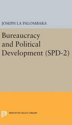 Bureaucracy and Political Development. (SPD-2), Volume 2 - Princeton Legacy Library (Hardback)