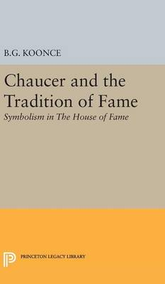 Chaucer and the Tradition of Fame: Symbolism in The House of Fame - Princeton Legacy Library 4104 (Hardback)