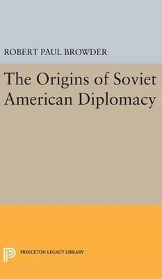 Origins of Soviet American Diplomacy - Princeton Legacy Library 2279 (Hardback)