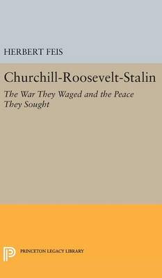 Churchill-Roosevelt-Stalin: The War They Waged and the Peace They Sought - Princeton Legacy Library (Hardback)