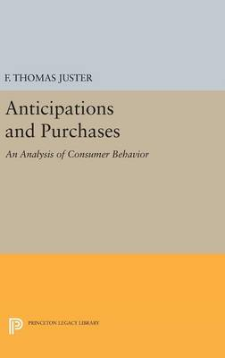 Anticipations and Purchases: An Analysis of Consumer Behavior - Princeton Legacy Library 1916 (Hardback)
