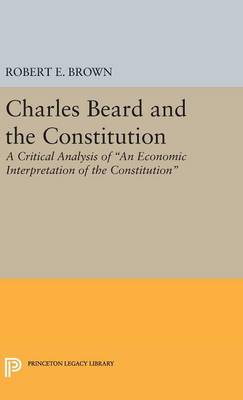 Charles Beard and the Constitution: A Critical Analysis - Princeton Legacy Library 4093 (Hardback)