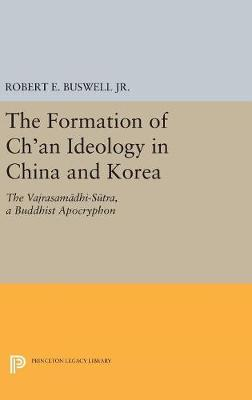 The Formation of Ch'an Ideology in China and Korea: The Vajrasamadhi-Sutra, a Buddhist Apocryphon - Princeton Library of Asian Translations (Hardback)