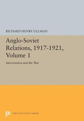 Anglo-Soviet Relations, 1917-1921, Volume 1: Intervention and the War (Paperback)